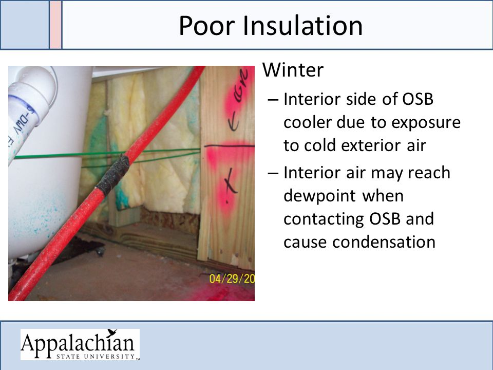 Poor Insulation Winter – Interior side of OSB cooler due to exposure to cold exterior air – Interior air may reach dewpoint when contacting OSB and cause condensation