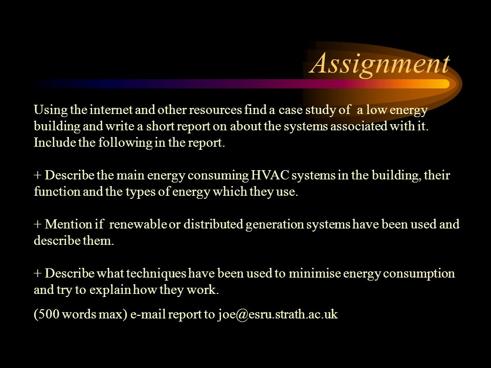 Assignment Using the internet and other resources find a case study of a low energy building and write a short report on about the systems associated with it.