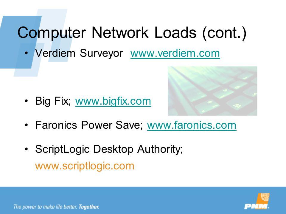 Computer Network Loads (cont.) Verdiem Surveyor www.verdiem.comwww.verdiem.com Big Fix; www.bigfix.comwww.bigfix.com Faronics Power Save; www.faronics.comwww.faronics.com ScriptLogic Desktop Authority; www.scriptlogic.com