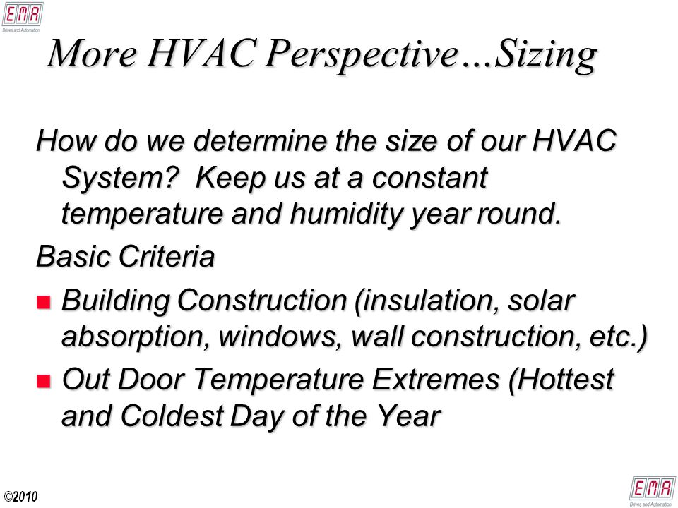 More HVAC Perspective…Sizing How do we determine the size of our HVAC System.