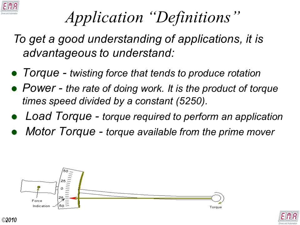 Application Definitions To get a good understanding of applications, it is advantageous to understand: l l Torque - twisting force that tends to produce rotation l l Power - the rate of doing work.