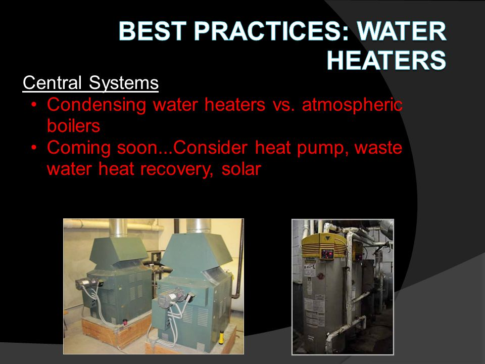 Central Systems Condensing water heaters vs.