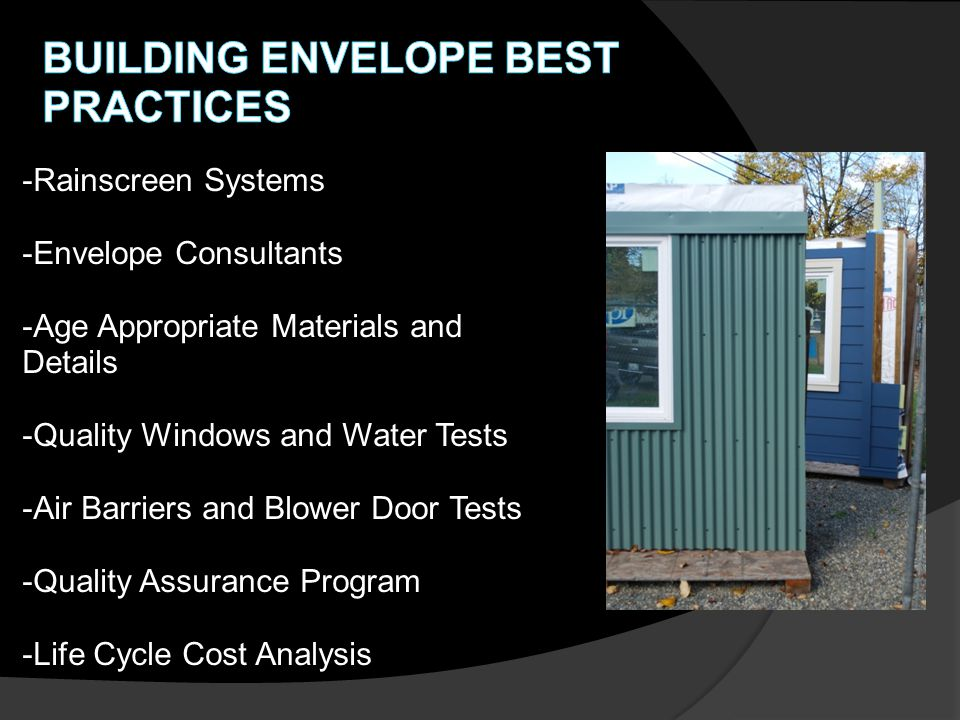 -Rainscreen Systems -Envelope Consultants -Age Appropriate Materials and Details -Quality Windows and Water Tests -Air Barriers and Blower Door Tests -Quality Assurance Program -Life Cycle Cost Analysis