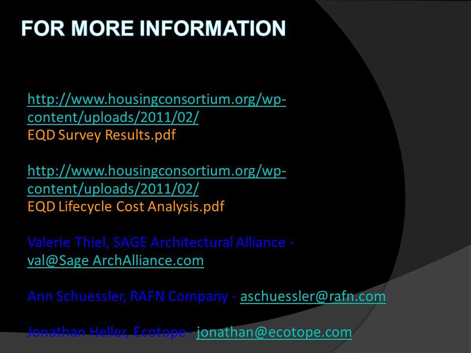 http://www.housingconsortium.org/wp- content/uploads/2011/02/ EQD Survey Results.pdf http://www.housingconsortium.org/wp- content/uploads/2011/02/ EQD Lifecycle Cost Analysis.pdf Valerie Thiel, SAGE Architectural Alliance - val@Sage ArchAlliance.com Ann Schuessler, RAFN Company - aschuessler@rafn.comaschuessler@rafn.com Jonathan Heller, Ecotope - jonathan@ecotope.comjonathan@ecotope.com