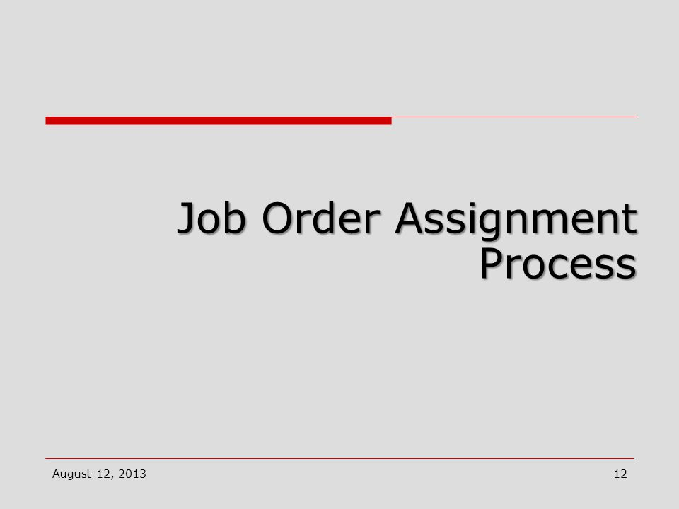 Job Order Assignment Process August 12, 201312