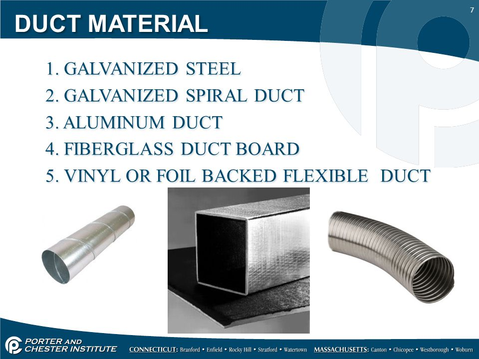 7 DUCT MATERIAL 1. GALVANIZED STEEL 2. GALVANIZED SPIRAL DUCT 3.