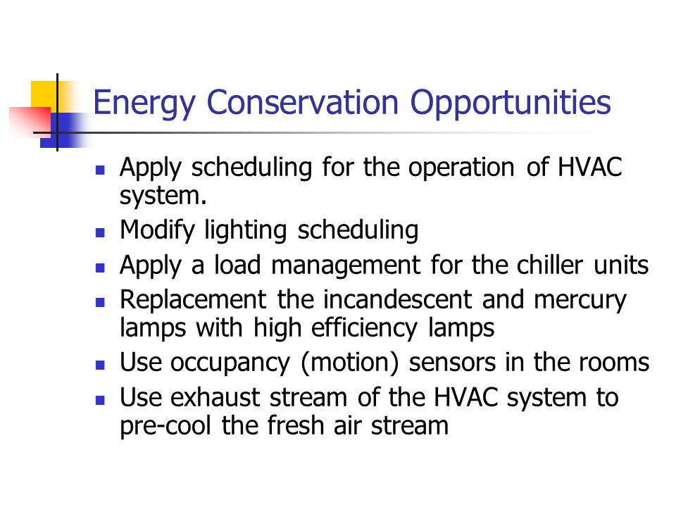Energy Conservation Opportunities Apply scheduling for the operation of HVAC system.