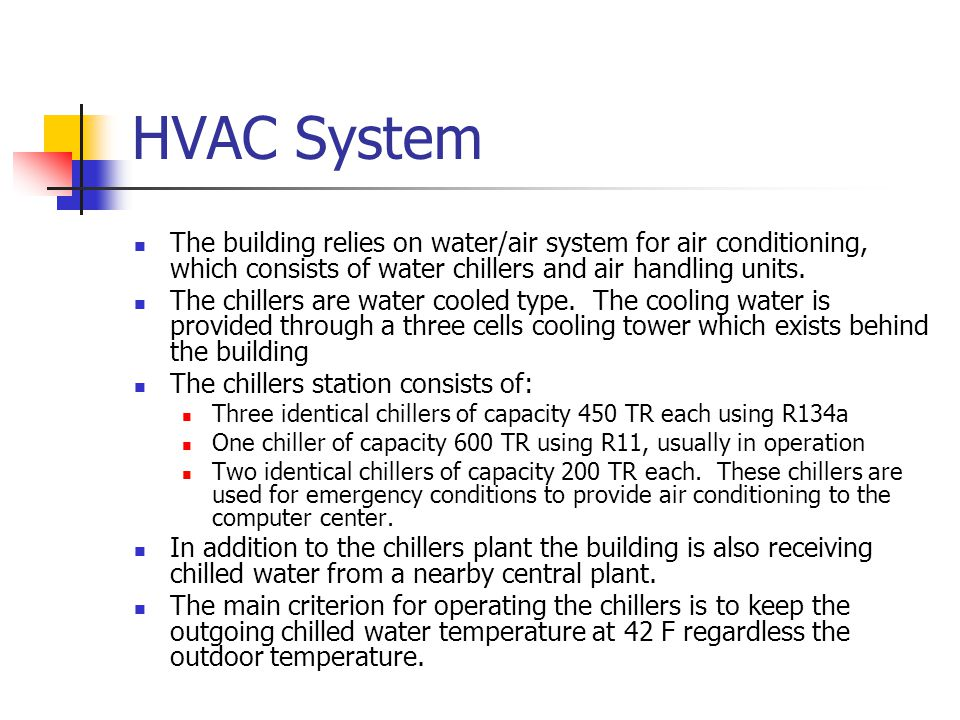 HVAC System The building relies on water/air system for air conditioning, which consists of water chillers and air handling units.