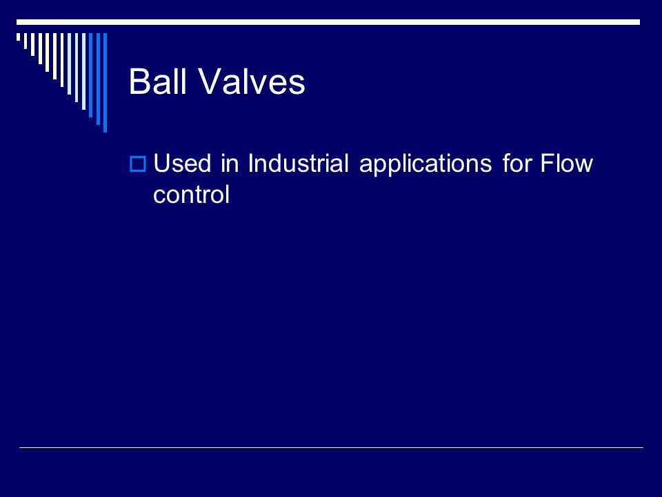 Ball Valves  Used in Industrial applications for Flow control