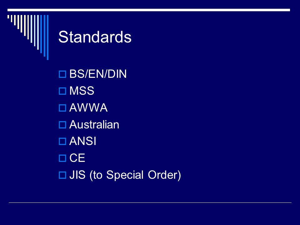Standards  BS/EN/DIN  MSS  AWWA  Australian  ANSI  CE  JIS (to Special Order)