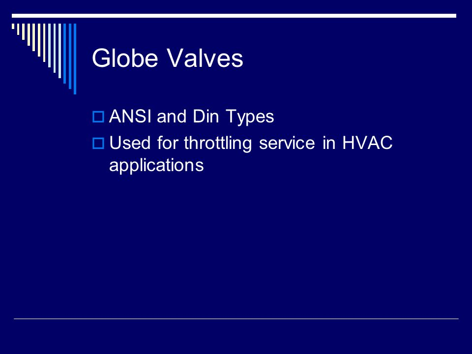 Globe Valves  ANSI and Din Types  Used for throttling service in HVAC applications