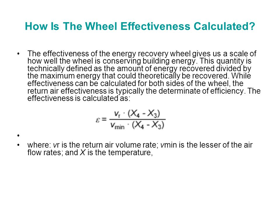 How Is The Wheel Effectiveness Calculated? The effectiveness of the energy recovery wheel gives us a scale of how well the wheel is conserving buildin
