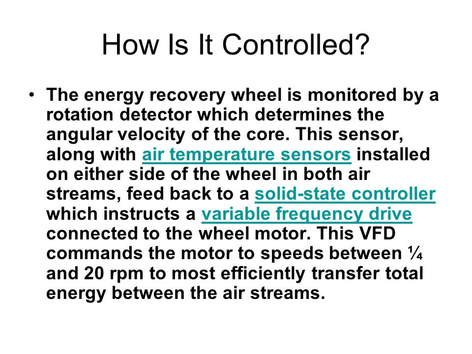 How Is It Controlled? The energy recovery wheel is monitored by a rotation detector which determines the angular velocity of the core. This sensor, al