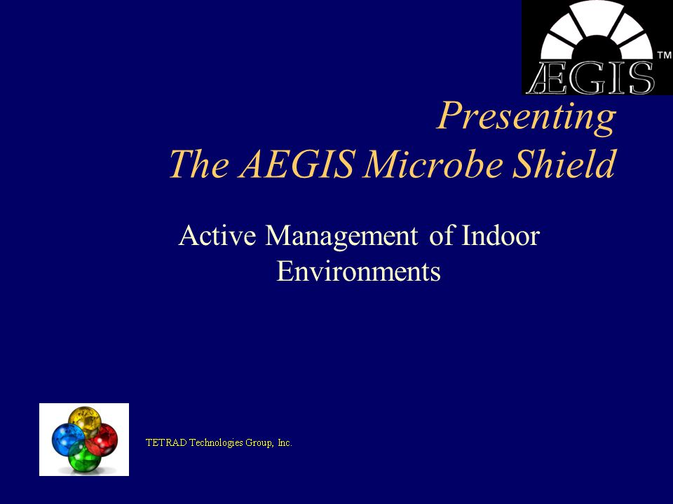 Presenting The AEGIS Microbe Shield Active Management of Indoor Environments