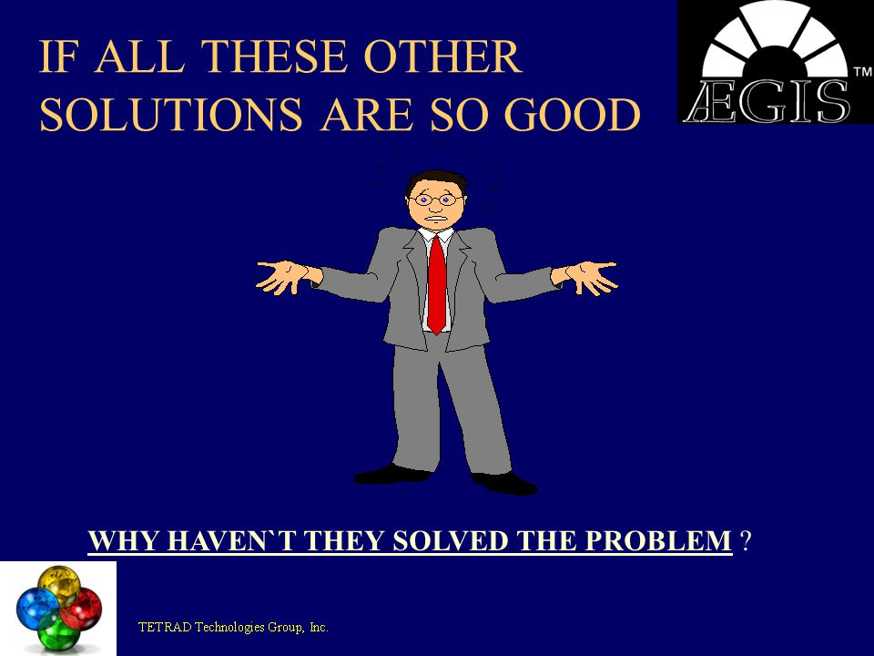 IF ALL THESE OTHER SOLUTIONS ARE SO GOOD WHY HAVEN`T THEY SOLVED THE PROBLEM ?