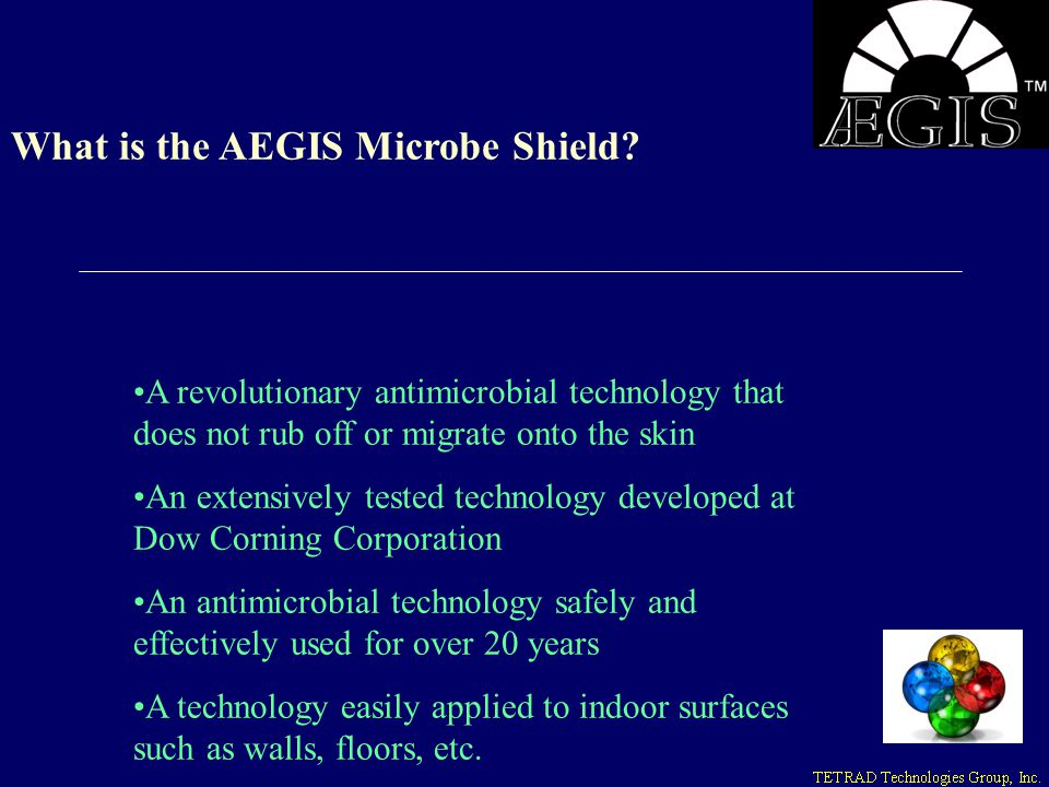 What is the AEGIS Microbe Shield? A revolutionary antimicrobial technology that does not rub off or migrate onto the skin An extensively tested techno