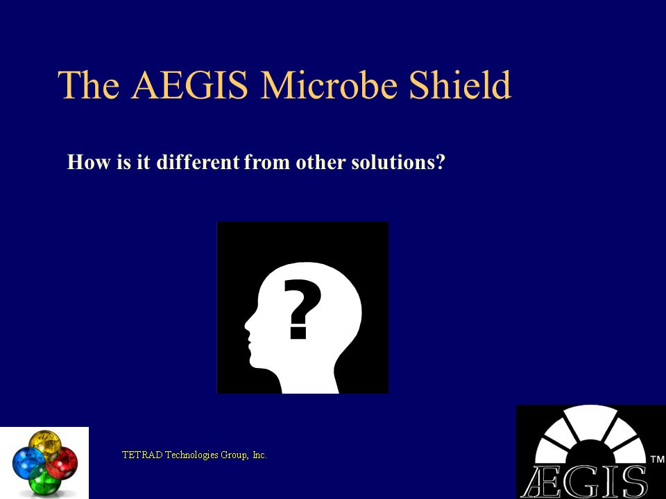 The AEGIS Microbe Shield How is it different from other solutions?