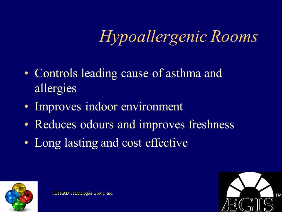 Hypoallergenic Rooms Controls leading cause of asthma and allergies Improves indoor environment Reduces odours and improves freshness Long lasting and