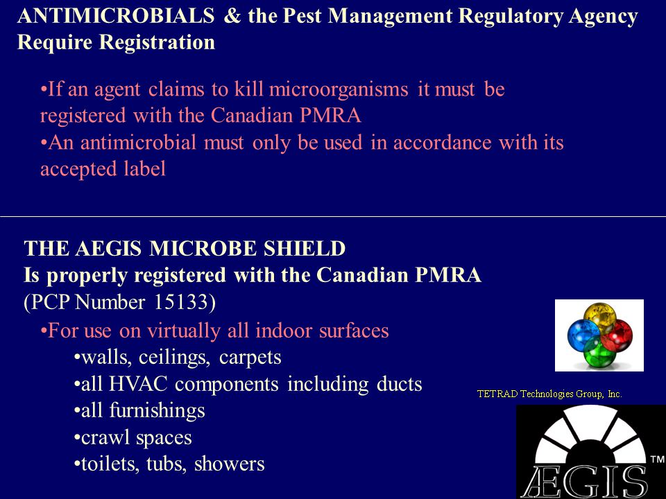 ANTIMICROBIALS & the Pest Management Regulatory Agency Require Registration If an agent claims to kill microorganisms it must be registered with the C