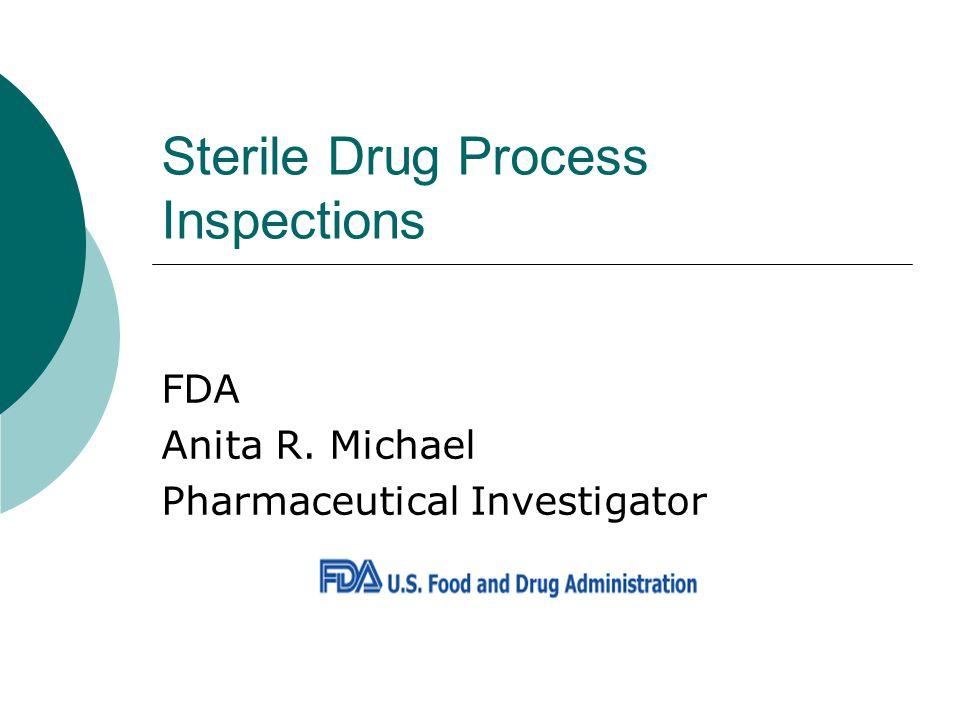 Sterile Drug Process Inspections FDA Anita R. Michael Pharmaceutical Investigator