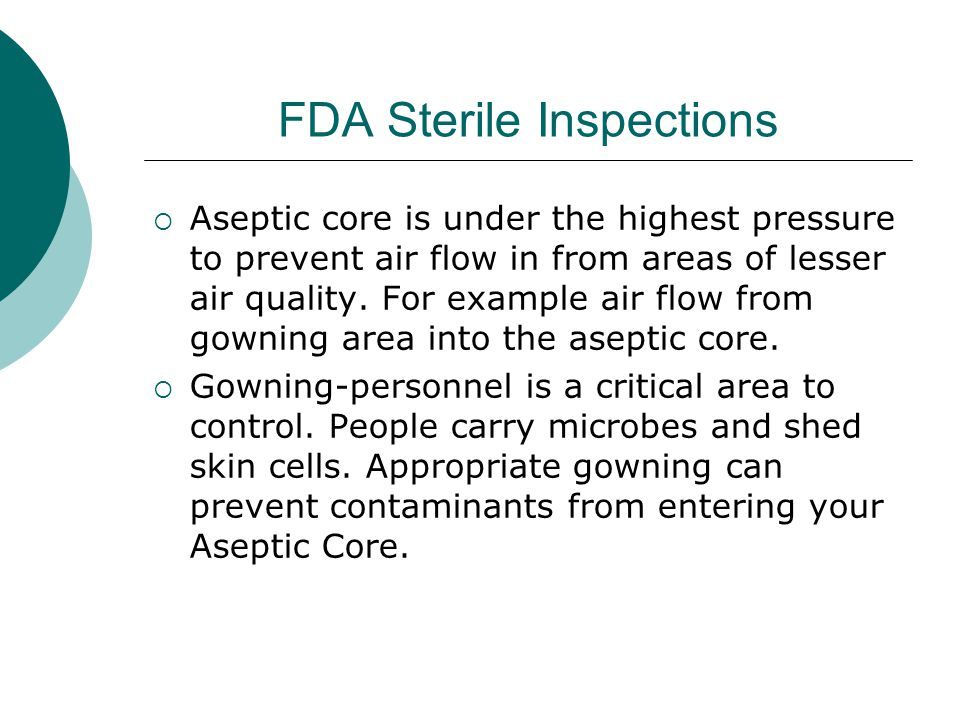 FDA Sterile Inspections  Aseptic core is under the highest pressure to prevent air flow in from areas of lesser air quality.