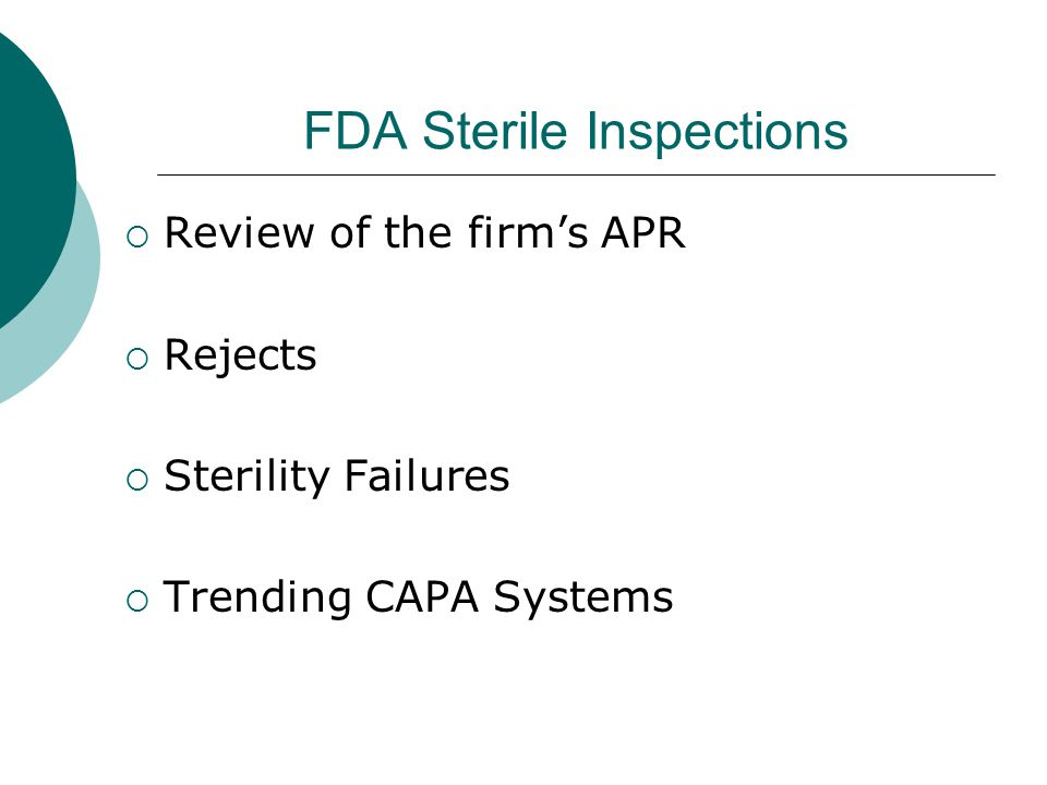 FDA Sterile Inspections  Review of the firm's APR  Rejects  Sterility Failures  Trending CAPA Systems