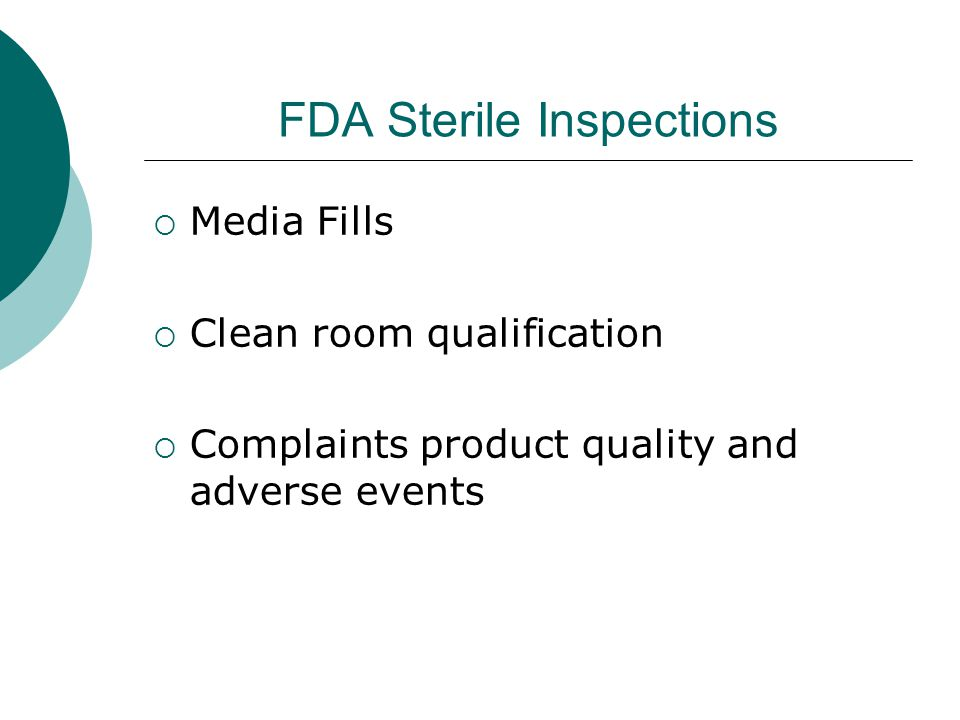 FDA Sterile Inspections  Media Fills  Clean room qualification  Complaints product quality and adverse events