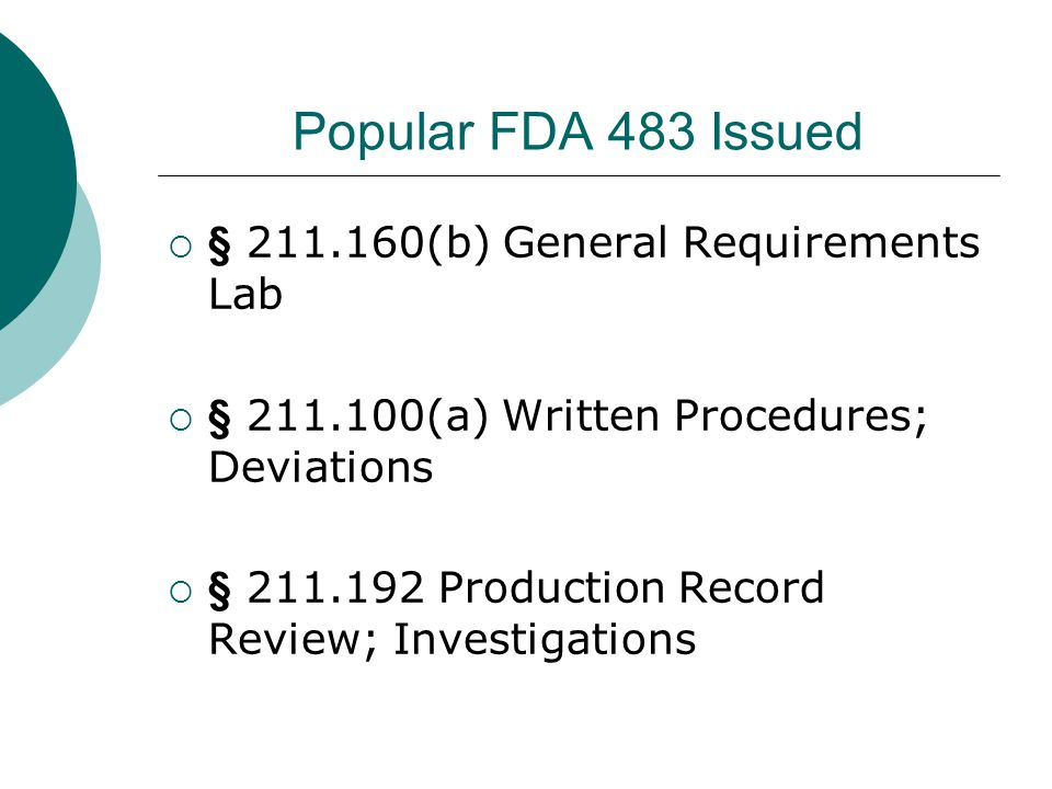 Popular FDA 483 Issued  § 211.160(b) General Requirements Lab  § 211.100(a) Written Procedures; Deviations  § 211.192 Production Record Review; Investigations
