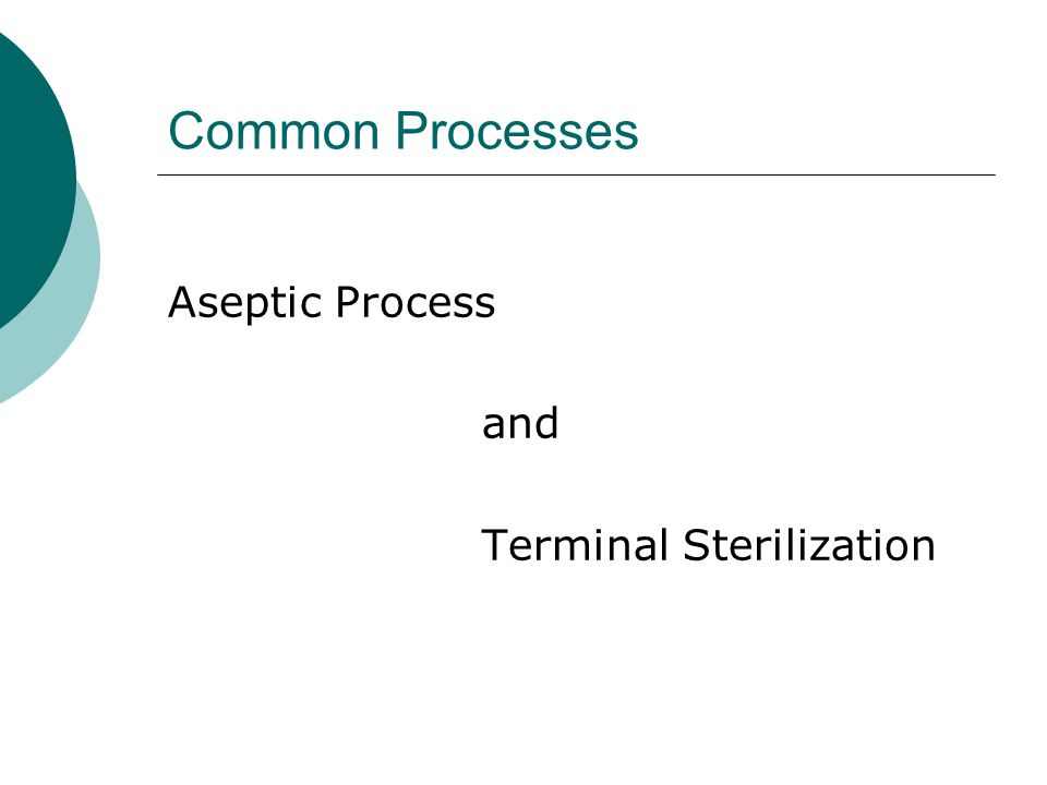 Common Processes Aseptic Process and Terminal Sterilization