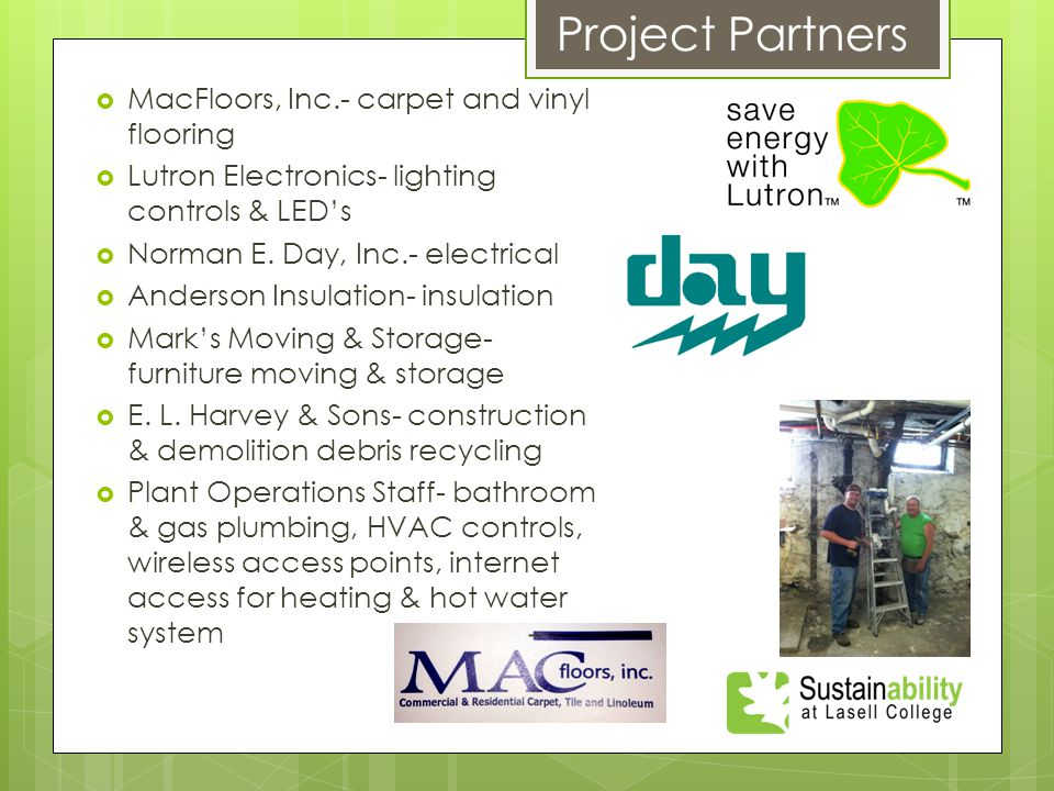  MacFloors, Inc.- carpet and vinyl flooring  Lutron Electronics- lighting controls & LED's  Norman E. Day, Inc.- electrical  Anderson Insulation-