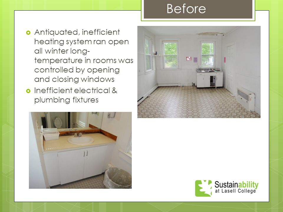  Antiquated, inefficient heating system ran open all winter long- temperature in rooms was controlled by opening and closing windows  Inefficient electrical & plumbing fixtures Before