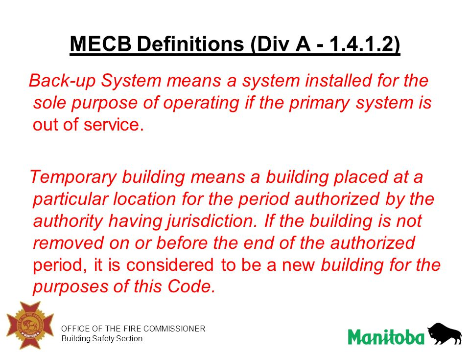 OFFICE OF THE FIRE COMMISSIONER Building Safety Section MECB Definitions (Div A - 1.4.1.2) Back-up System means a system installed for the sole purpos