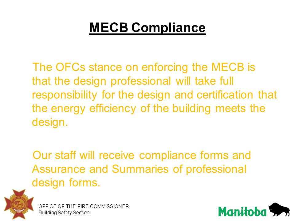 OFFICE OF THE FIRE COMMISSIONER Building Safety Section MECB Compliance The OFCs stance on enforcing the MECB is that the design professional will tak