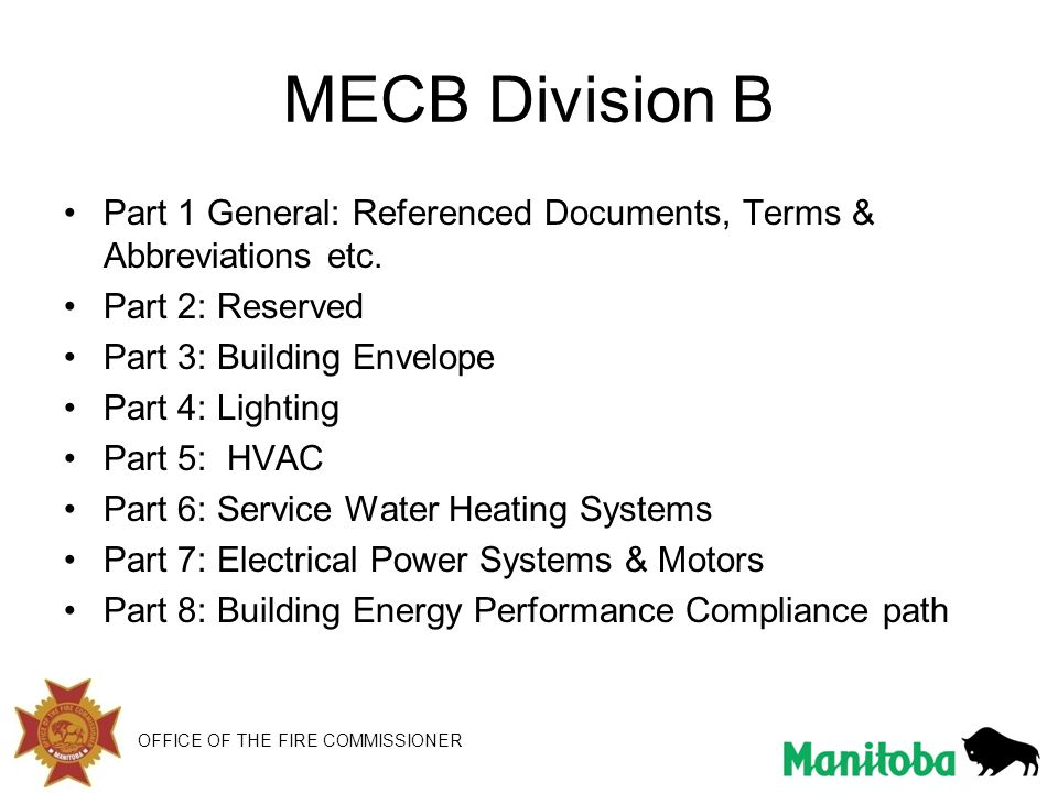 MECB Division B Part 1 General: Referenced Documents, Terms & Abbreviations etc. Part 2: Reserved Part 3: Building Envelope Part 4: Lighting Part 5: H
