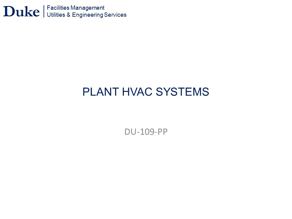 Facilities Management Utilities & Engineering Services Duke PLANT HVAC SYSTEMS DU-109-PP