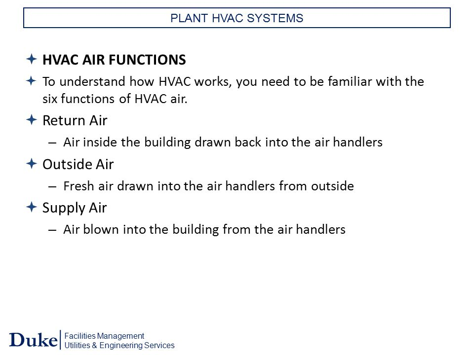 Facilities Management Utilities & Engineering Services Duke PLANT HVAC SYSTEMS  HVAC AIR FUNCTIONS  To understand how HVAC works, you need to be fam