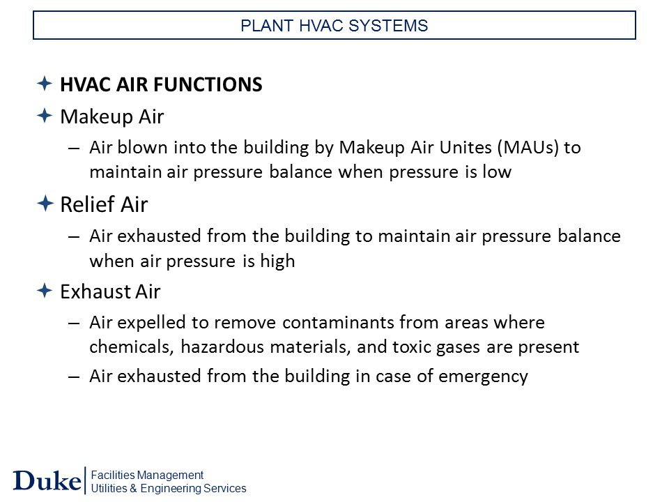 Facilities Management Utilities & Engineering Services Duke PLANT HVAC SYSTEMS  HVAC AIR FUNCTIONS  Makeup Air – Air blown into the building by Make