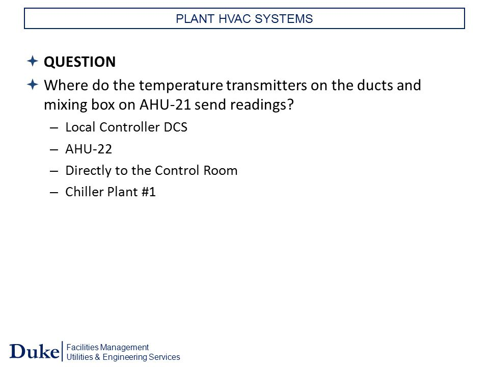 Facilities Management Utilities & Engineering Services Duke PLANT HVAC SYSTEMS  QUESTION  Where do the temperature transmitters on the ducts and mix