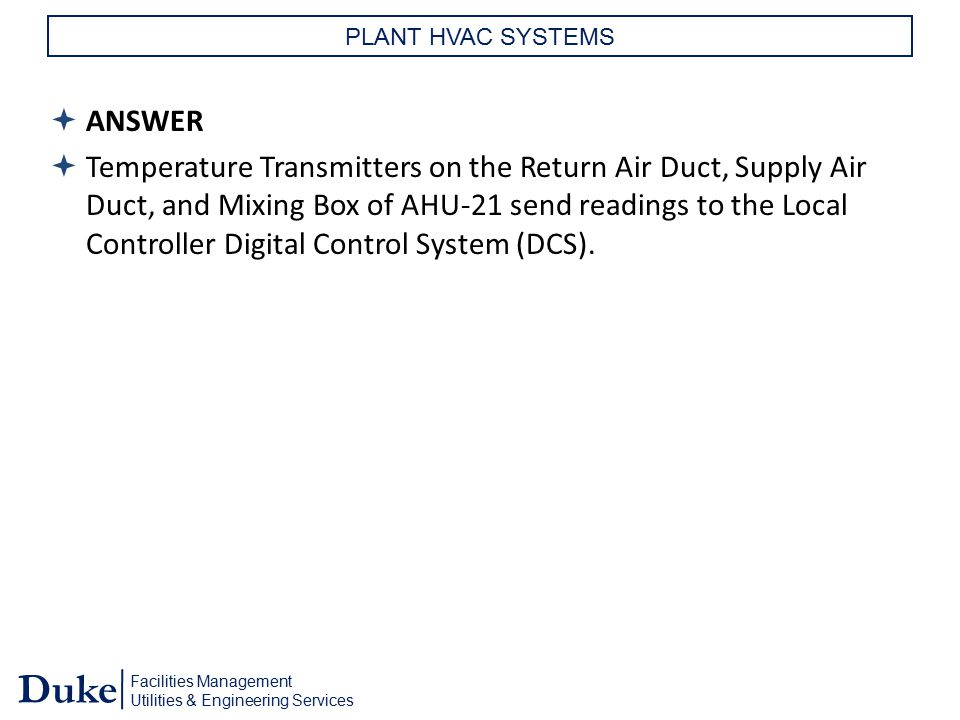 Facilities Management Utilities & Engineering Services Duke PLANT HVAC SYSTEMS  ANSWER  Temperature Transmitters on the Return Air Duct, Supply Air