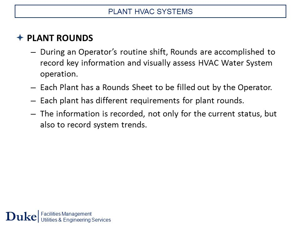 Facilities Management Utilities & Engineering Services Duke PLANT HVAC SYSTEMS  PLANT ROUNDS – During an Operator's routine shift, Rounds are accompl