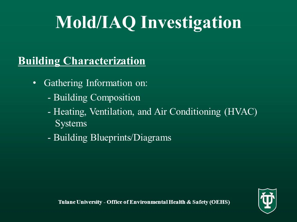 Tulane University - Office of Environmental Health & Safety (OEHS) Mold/IAQ Investigation Building Characterization Gathering Information on: - Buildi
