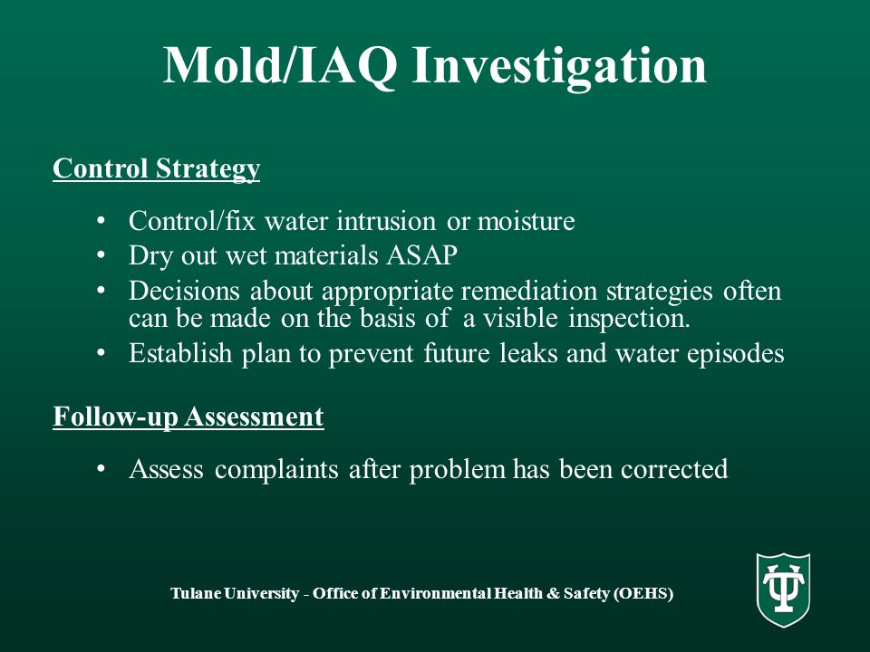 Tulane University - Office of Environmental Health & Safety (OEHS) Mold/IAQ Investigation Control Strategy Control/fix water intrusion or moisture Dry