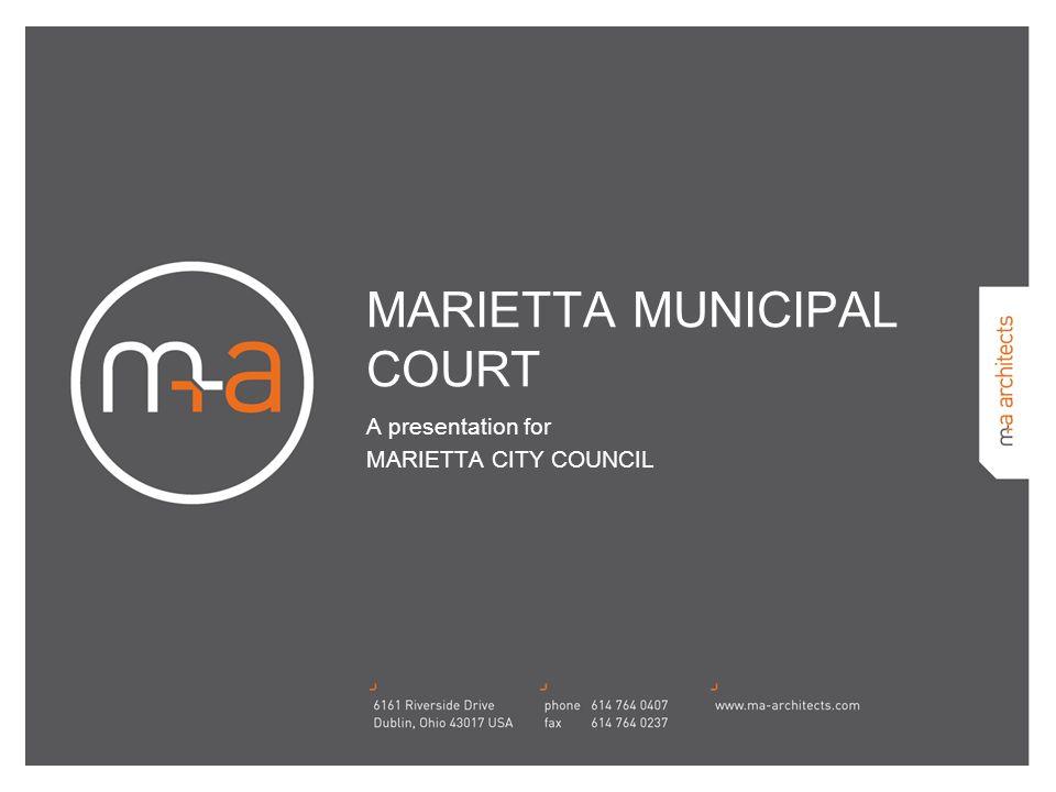 MARIETTA MUNICIPAL COURT A presentation for MARIETTA CITY COUNCIL