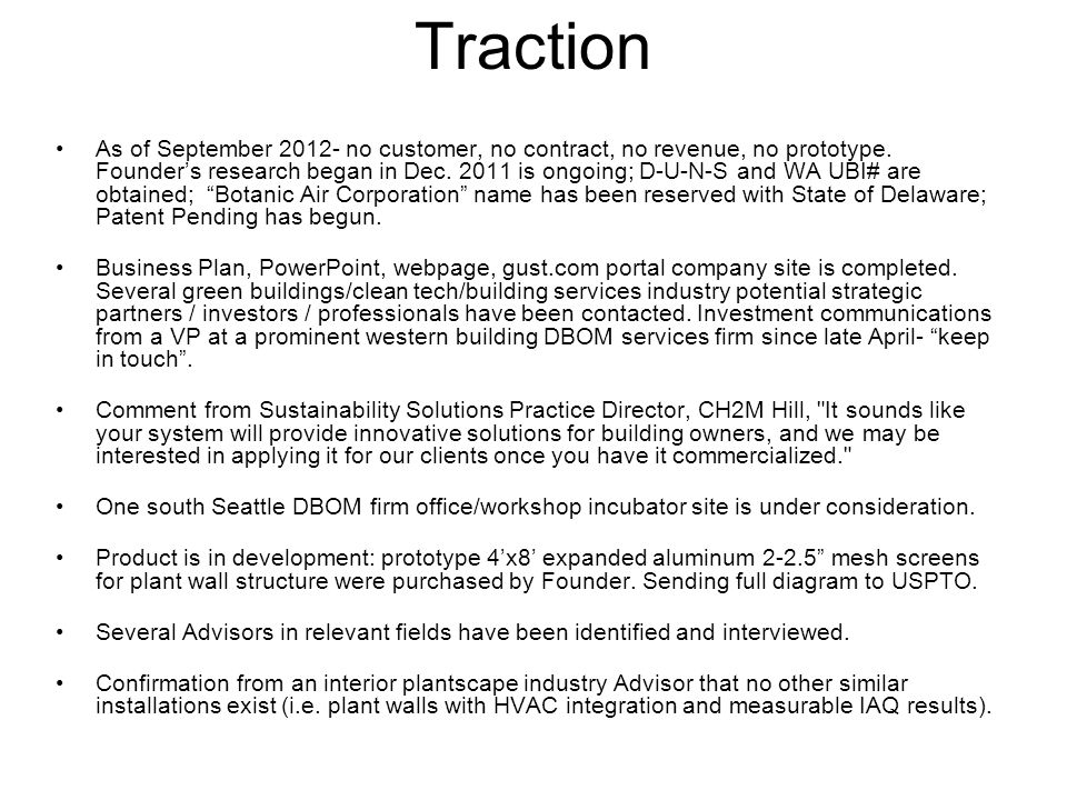 Traction As of September 2012- no customer, no contract, no revenue, no prototype. Founder's research began in Dec. 2011 is ongoing; D-U-N-S and WA UB
