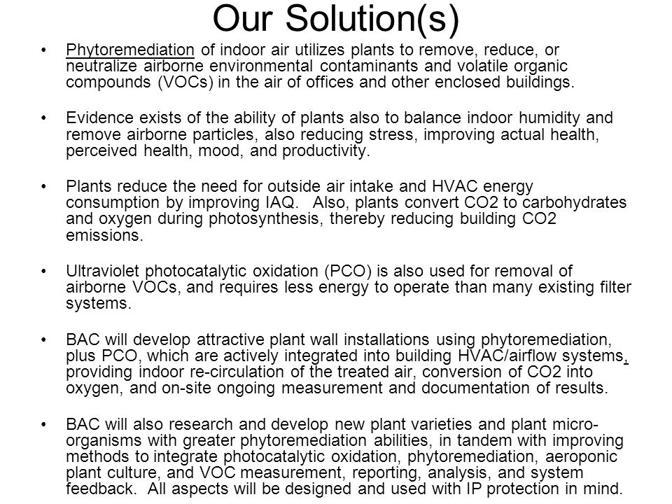 Our Solution(s) Phytoremediation of indoor air utilizes plants to remove, reduce, or neutralize airborne environmental contaminants and volatile organic compounds (VOCs) in the air of offices and other enclosed buildings.