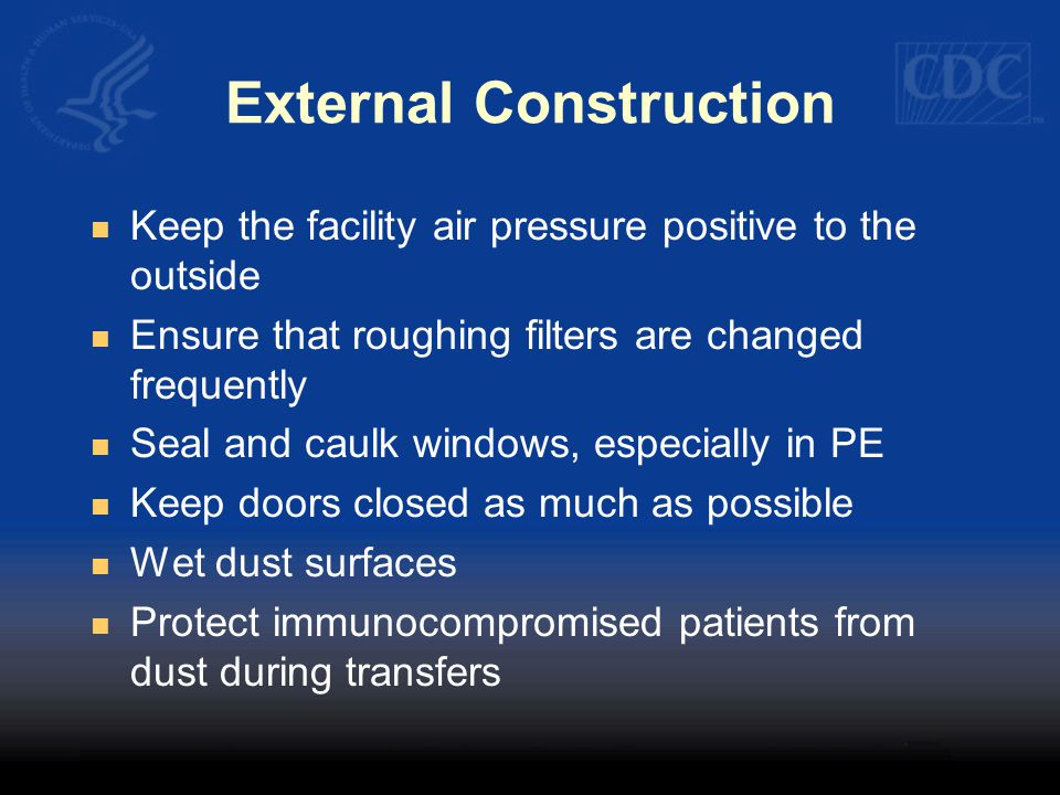 External Construction Keep the facility air pressure positive to the outside Ensure that roughing filters are changed frequently Seal and caulk window