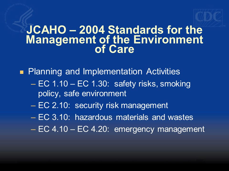 JCAHO – 2004 Standards for the Management of the Environment of Care Planning and Implementation Activities –EC 1.10 – EC 1.30: safety risks, smoking