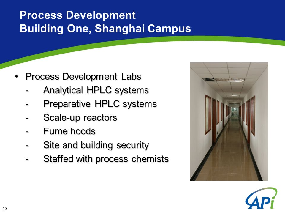 Process Development Building One, Shanghai Campus Process Development LabsProcess Development Labs -Analytical HPLC systems -Preparative HPLC systems -Scale-up reactors -Fume hoods -Site and building security -Staffed with process chemists 13