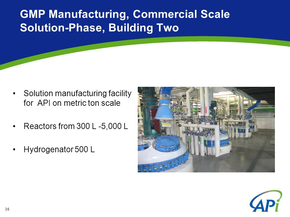 16 GMP Manufacturing, Commercial Scale Solution-Phase, Building Two Solution manufacturing facility for API on metric ton scale Reactors from 300 L -5