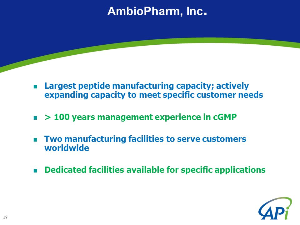 19 AmbioPharm, Inc. Largest peptide manufacturing capacity; actively expanding capacity to meet specific customer needs > 100 years management experie